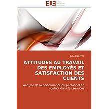 ATTITUDES AU TRAVAIL DES EMPLOYÉS ET SATISFACTION DES CLIENTS: Analyse de la performance du personnel en contact dans les services