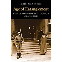 Age of Entanglement: German and Indian Intellectuals across Empire: 183 (Harvard Historical Studies)