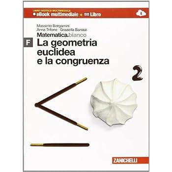 Matematica.bianco. Modulo F: La Geometria Euclidea E La Congruenza. Per Le Scuole Superiori. Con Espansione Online