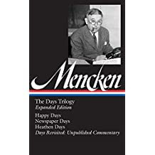 H. L. Mencken: The Days Trilogy, Expanded Edition (Loa #257): Happy Days/Newspaper Days/Heathen Days/Days Revisited: Unpublished Commentary (Library of America)