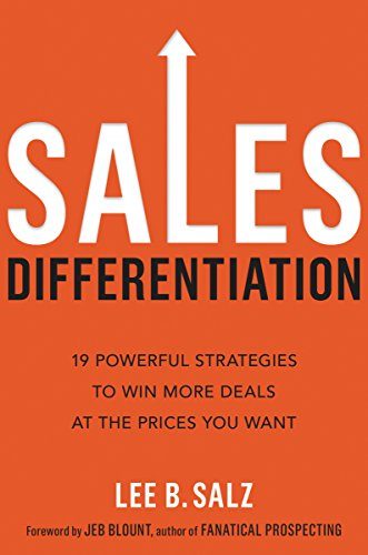 Sales Differentiation: 19 Powerful Strategies to Win More Deals at the Prices You Want por Lee B. Salz