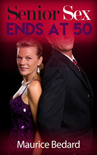 Sex Ends at 50: Mature Romance: (Senior Adult Romance) (English Edition)
