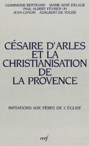 Csaire d'Arles et la christianisation de la Provence : Actes des