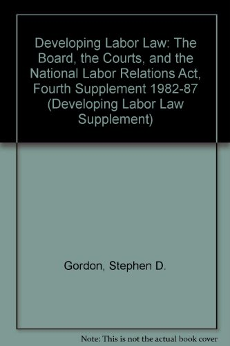 Developing Labor Law: The Board, the Courts, and the National Labor Relations Act, Fourth Supplement 1982-87 (DEVELOPING LABOR LAW SUPPLEMENT) por Stephen D. Gordon