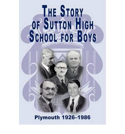 [(The Story of Sutton High School for Boys, Plymouth, 1926-1986 )] [Author: John Fairweather-Tall] [Jan-2012]