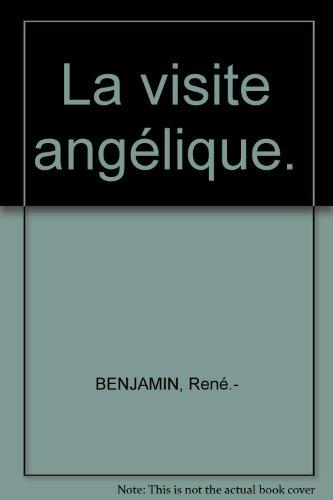 La visite angélique. [Tapa blanda] by BENJAMIN, René.-