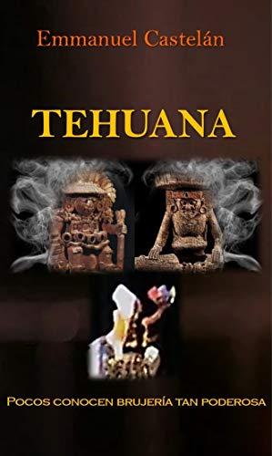 Tehuana: (Pocos conocen brujería tan poderosa) de Emmanuel Castelán