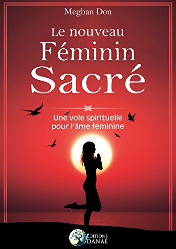 Le nouveau Féminin sacré: Une voie spirituelle pour l'âme féminine