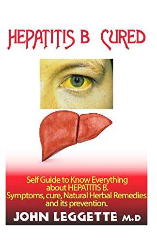 HEPATITIS B CURED: Self guide to know everything about hepatitsB. symptoms, cure, natural herbal remedies and its prevention