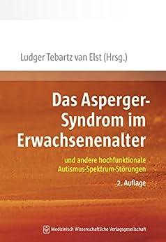 Das Asperger-Syndrom im Erwachsenenalter: und andere hochfunktionale Autismus-Spektrum-Störungen