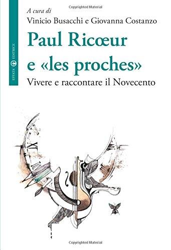 Paul Ricoeur e «les proches». Vivere e raccontare il Novecento