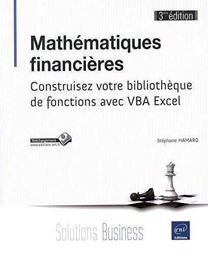 Mathématiques financières (3ième édition) - Construisez votre bibliothèque de fonctions avec VBA Excel