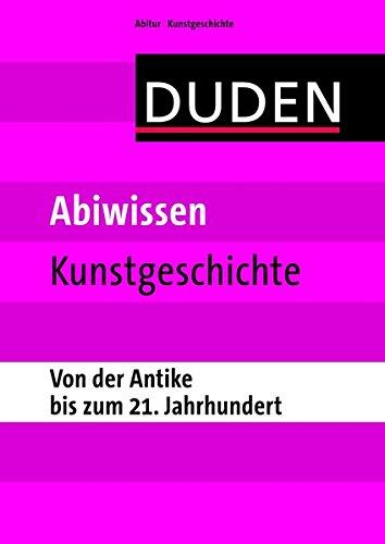 Abiwissen Kunstgeschichte - Von der Antike bis zum 21. Jahrhundert (Duden - Abiwissen)