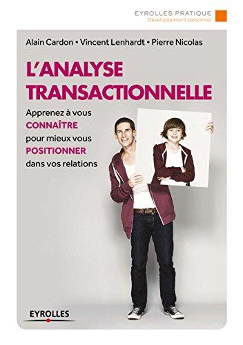 L'analyse transactionnelle: Apprenez  vous connatre pour mieux vous positionner dans vos relations