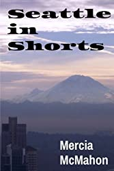 Seattle in Shorts by Mercia McMahon (2014-06-13)