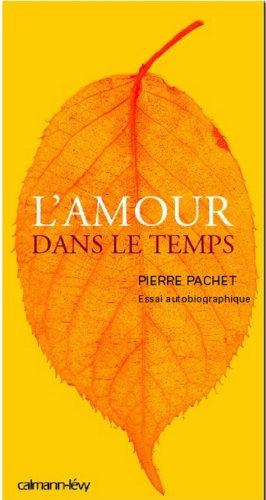 L'Amour dans le temps : Essai autobiographique (Littérature Française) par Pierre Pachet