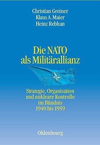 Die NATO Als Milit???rallianz: Strategie, Organisation Und Nukleare Kontrolle Im B??ndnis 1949-1959 (Entstehung Und Probleme Des Atlantischen B??ndnisses) by Christian Greiner (2003-10-31)