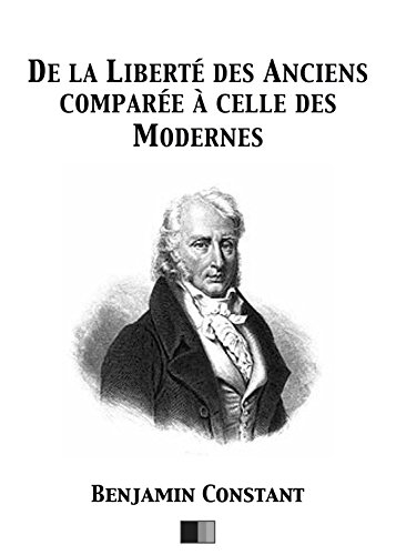 De la Liberté des Anciens comparée à celle des Modernes par Benjamin Constant