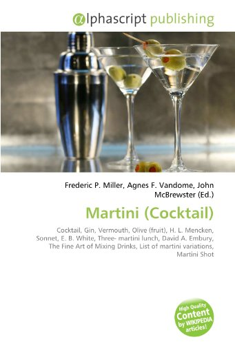 Martini (Cocktail): Cocktail, Gin, Vermouth, Olive (fruit), H. L. Mencken, Sonnet, E. B. White, Three- martini lunch, David A. Embury, The Fine Art of ... List of martini variations, Martini Shot