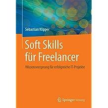 Soft Skills für Freelancer: Wissensvorsprung für erfolgreiche IT-Projekte
