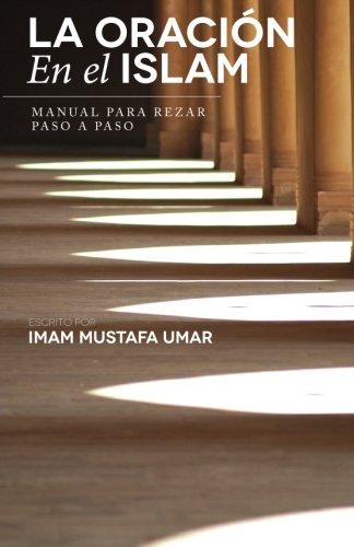 La Oración En el Islam: Manual para Rezar Paso a Paso por Mustafa Umar