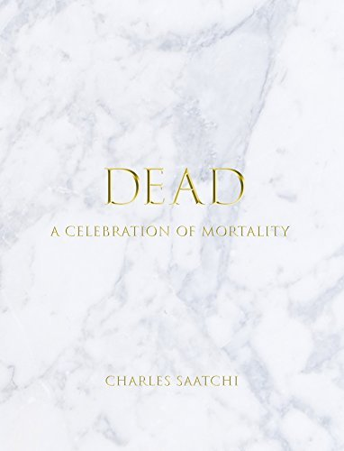 DEAD: A Celebration of Mortality by Charles Saatchi (2015-10-27)