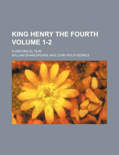 King Henry the Fourth Volume 1-2; a historical play