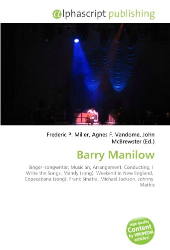 Barry Manilow: Singer?songwriter, Musician, Arrangement, Conducting, I  Write the Songs, Mandy (song), Weekend in New England,  Copacabana (song), Frank Sinatra, Michael Jackson, Johnny  Mathis