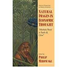 [(Natural Images in Economic Thought: Markets Read in Tooth and Claw )] [Author: Philip Mirowski] [Aug-1994]