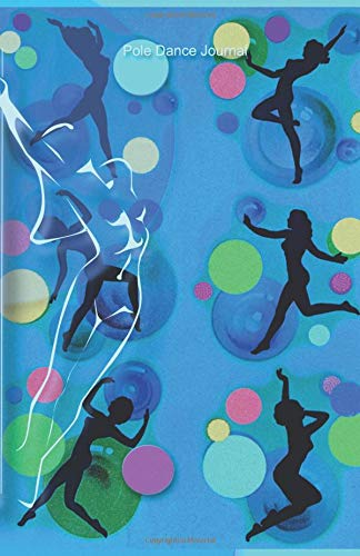 Pole Dance Journal: Pole Dancing Planner, Notebook, Fitness and Training Diary For Dancers (Joy, Inspiration & Delight) por Mary Hirose