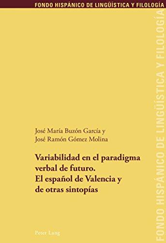 Variabilidad en el paradigma verbal de futuro. El español de Valencia y de otras sintopías (Fondo Hispánico de Lingueística y Filología nº 23) por José María Buzón García
