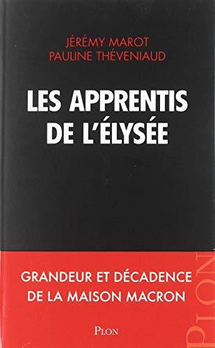 Les apprentis de l'Élysée par Jérémy MAROT, Pauline THEVENIAUD