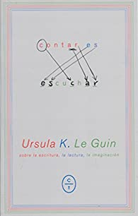 CONTAR ES ESCUCHAR par URSULA K. LE GUIN