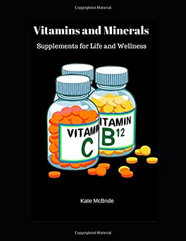 Vitamins and Minerals: Supplements for Life & Wellness