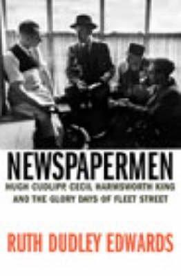[Newspapermen: Hugh Cudlipp, Cecil Harmsworth King, and the Glory Days of Fleet Street] (By: R. W. Dudley Edwards) [published: March, 2004]