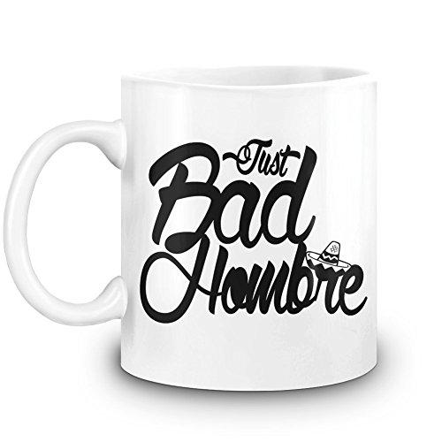 Harma Art Nur schlechtes Hombre - Just Bad Hombre Coffee Mug 11 Oz Ceramic Kitchen Cup for Hot Beverages