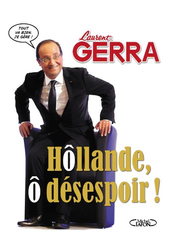 Hôllande, ô désespoir! par Laurent Gerra
