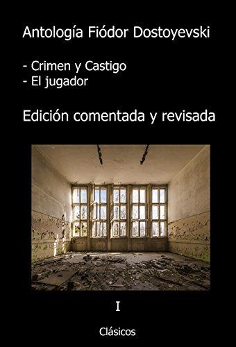Antología Dostoyevski: Crimen y Castigo, El Jugador (Con notas): Repasada y comentada. por Fiódor Dostoyevski