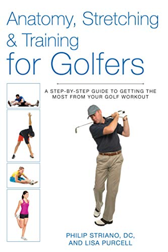 Anatomy, Stretching & Training for Golfers: A Step-by-Step Guide to Getting the Most from Your Golf Workout (English Edition) (Jack Nicklaus Golf Clubs)
