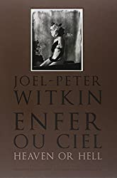 Joël-Peter Witkin. enfer ou ciel, heaven or hell