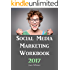 Social Media Marketing Workbook: 2017 Edition - How to Use Social Media for Business (B)