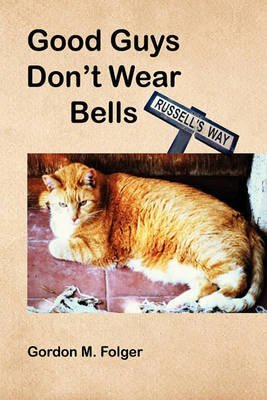 good-guys-dont-wear-bells-by-author-gordon-m-folger-published-on-february-2010