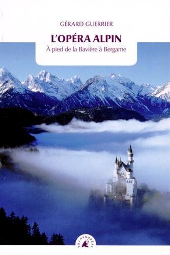 L'opéra alpin : A pied de la Bavière à Bergame