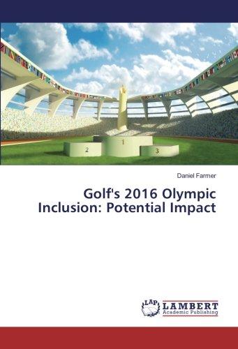 Golf's 2016 Olympic inclusion : potential impact / Daniel Farmer | Farmer, Daniel