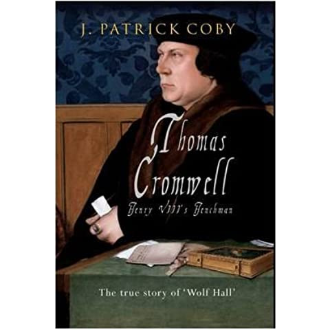 [(Thomas Cromwell: The True Story of 'Wolf Hall')] [ By (author) J. Patrick Coby ] [September,