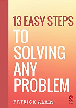 13 Easy Steps to Solving Any Problem (Rupa Quick Reads) by [Alain, Patrick]
