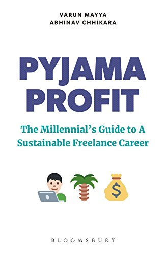 Pyjama Profit: The Millennial's Guide to a Sustainable Freelance Career by [Mayya, Varun, Chhikara, Abhinav]