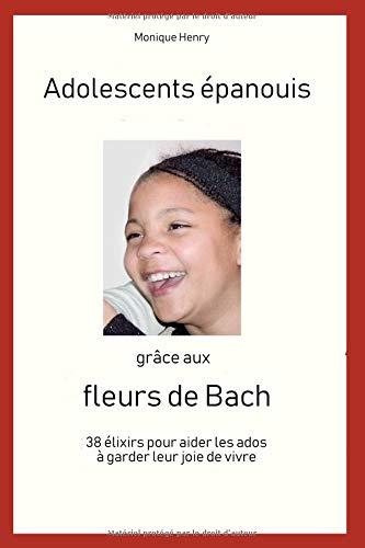 Adolescents épanouis grâce aux fleurs de Bach: 38 élixirs pour aider les ados à garder leur joie de vivre