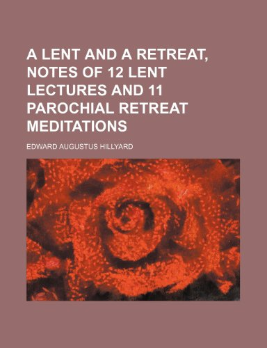 A Lent and a retreat, notes of 12 Lent lectures and 11 parochial retreat meditations
