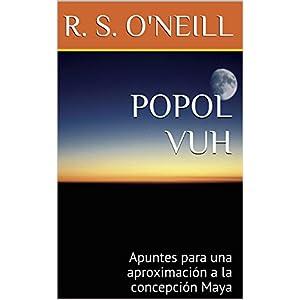 POPOL VUH: Apuntes para una aproximación a la concepción Maya